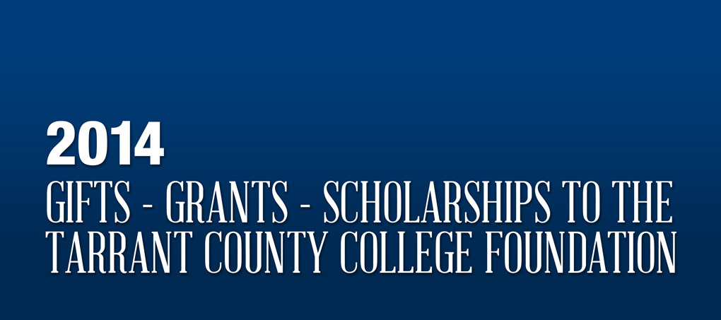 White text on blue reads, 'Gifts, Grants, and Scholarships to the Tarrant County College Foundation. 2014'